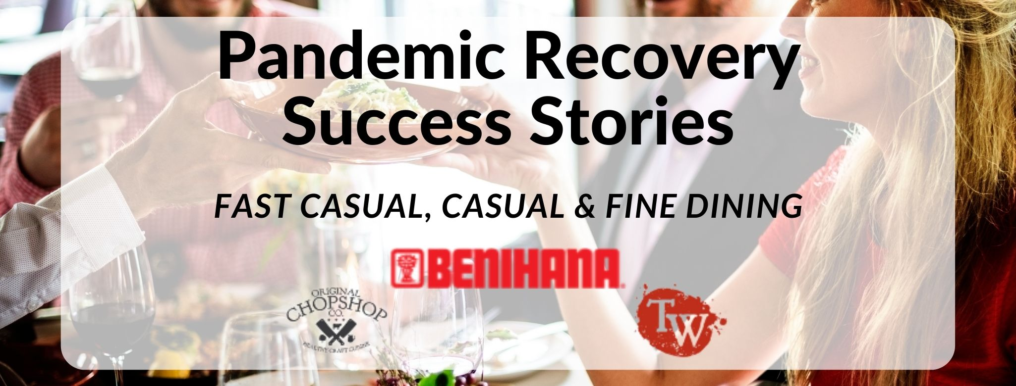 Pandemic Recovery Success Stories- fast casual, casual & fine dining